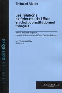 Thibaud Mulier - Les relations extérieures de l'Etat en droit constitutionnel français.