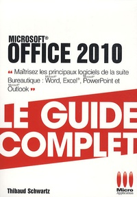 Thibaud Schwartz - Office 2010 - Le guide complet.