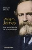 Thibaud Trochu - William James - Une autre histoire de la psychologie.