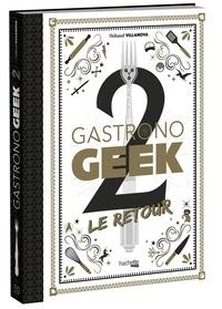 Thibaud Villanova - Gastronogeek 2 - Le retour.