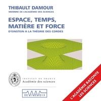 Thibault Damour - Espace, temps, matière et force. D'Einstein à la théorie des cordes.