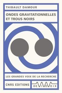 Thibault Damour - Ondes gravitationnelles et trous noirs.