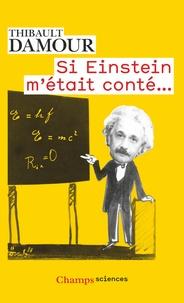 Thibault Damour - Si Einstein m'était conté....