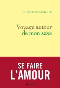 Thibault de Montaigu - Voyage autour de mon sexe - Se faire l'amour.