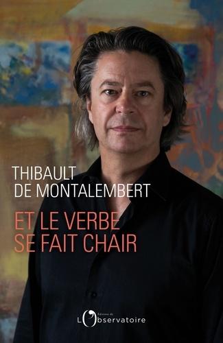 Thibault de Montalembert - Et le verbe se fait chair.