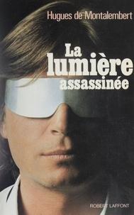 Thibault de Montalembert - La Lumière assassinée.