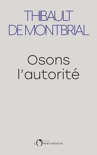 Thibault de Montbrial - Osons l'autorité.