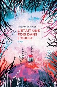 Thibault de Vivies - L'était une fois dans l'Ouest.