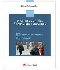 Thibault Douville - Droit des données à caractère personnel - Droit de l'Union Européenne, droit français.
