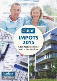 Thibault Fingonnet et Thibault Lamy - Guide Impôts 2015 - Comment réduire votre imposition.