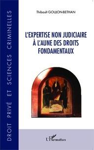 Thibault Goujon-Bethan - L'expertise non judiciaire à l'aune des droits fondamentaux.