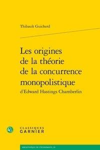 Thibault Guicherd - Les origines de la théorie de la concurrence monopolistique d'Edward Hastings Chamberlin.