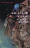 Thibault Isabel - La fin de siècle du cinéma américain (1981-2000) - Une évaluation psychologique et morale des mentalités contemporaines.