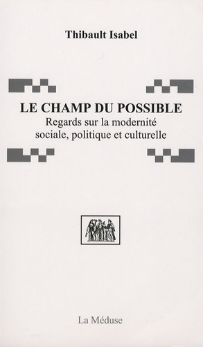 Thibault Isabel - Le champ du possible - Regards sur la modernité sociale, politique et culturelle.