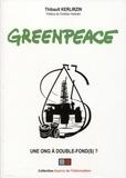 Thibault Kerlirzin - Greenpeace - Une ONG à double-fond(s) ?.