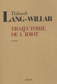 Thibault Lang-Willar - La trajectoire de l'idiot.