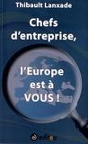 Thibault Lanxade - Chefs d'Entreprise, l'Europe est à VOUS !.