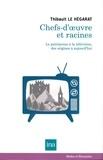 Thibault Le Hégarat - Chefs-d'oeuvre et racines - Le patrimoine à la télévision, des origines à aujourd'hui.
