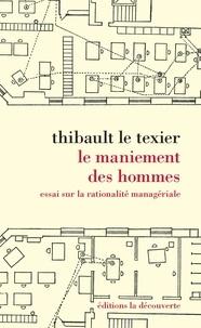 Thibault Le Texier - Le maniement des hommes - Essai sur la rationalité managériale.