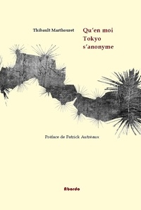 Thibault Marthouret - Qu'en moi Tokyo s'anonyme.