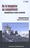 Thibault Martin - De la banquise au congélateur - Mondialisation et culture au Nunavik.