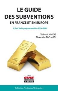Le guide des subventions en France et en Europe - Thibault Nivière |