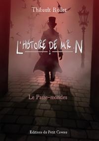 Thibault Rollet - L'histoire de Mr. N Tome 1 : Le Passe-mondes.
