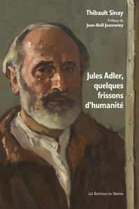 Thibault Sinay - Jules Adler, quelques frissons d'humanité.