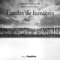 Thibault Toulemonde et Jean-François Blanc - Landes de lumières.