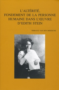 Thibault Van Den Driessche - L'altérité, fondement de la personne humaine dans l'oeuvre d'Edith Stein.