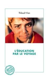 Thibault Vian - L'éducation par le voyage.