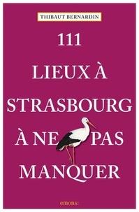 Thibaut Bernardin - 111 lieux à Strasbourg à ne pas manquer.
