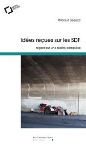 Idées reçues sur les SDF- Regard sur une réalité complexe - Thibaut Besozzi |