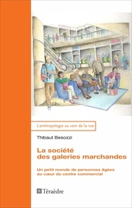 Thibaut Besozzi - La société des galeries marchandes - Un petit monde de personnes âgées au coeur du centre commercial.
