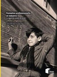 Thibaut Bidet-Mayer et Louisa Toubal - Formation professionnelle et industrie - Le regard des acteurs de terrain.