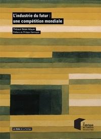 Thibaut Bidet-Mayer - L'industrie du futur : une compétition mondiale.