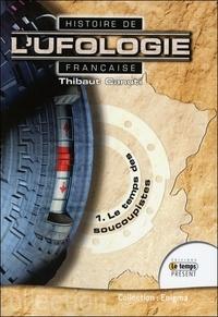 Thibaut Canuti - Histoire de l'ufologie française - Tome 1, Le temps des soucoupistes.