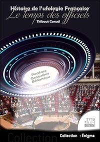 Thibaut Canuti - Histoire de l'ufologie française - Tome 2, Le temps des officiels.