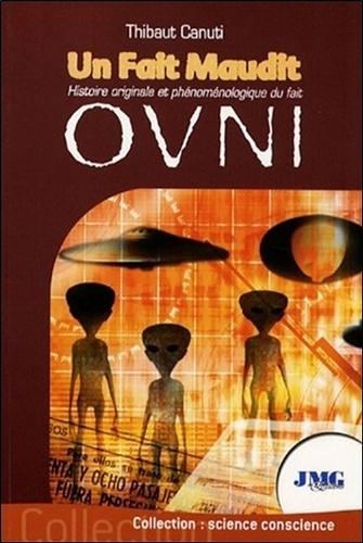 Thibaut Canuti - Un fait maudit - Histoire originale et phénoménologique du fait OVNI.