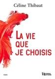 Thibaut Celine - La vie que je choisis.