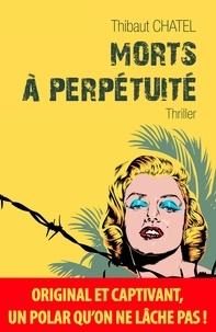 Thibaut Chatel - Morts à perpétuité - Un thriller dédié aux stars disparues.