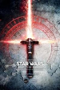Thibaut Claudel - Le mythe Star Wars VII, VIII & IX - Disney et l'héritage de George Lucas.