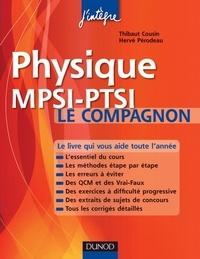 Thibaut Cousin et Hervé Perodeau - Physique Le compagnon MPSI-PTSI - Essentiel du cours, Méthodes, Erreurs à éviter, QCM, Exercices et Sujets de concours corrigés.