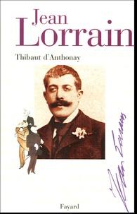 Thibaut d' Anthonay - Jean Lorrain - Miroir de la Belle Epoque.
