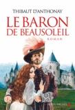 Thibaut d' Anthonay - Le baron de Beausoleil.