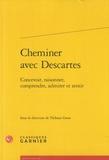 Thibaut Gress - Cheminer avec Descartes - Concevoir, raisonner, comprendre, admirer et sentir.