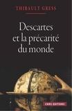 Thibaut Gress - Descartes et la précarité du monde - Essai sur les ontologies cartésiennes.