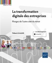 Thibaut Le Masne - La transformation digitale des entreprises - Plongez de l'autre côté du miroir.
