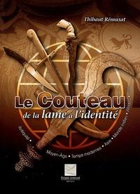 Thibaut Rémusat - Le Couteau - De la lame à l'identité.