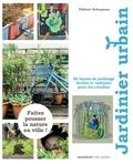 Thibaut Schepman - Jardinier urbain - 50 leçons de jardinage faciles et ludiques pour les citadins.